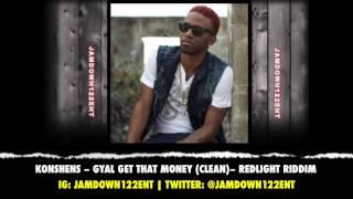Konshens -- Gyal Get That Money (Clean) | Redlight Riddim | December 2013 |