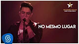 Jefferson Moraes - No Mesmo Lugar  (EP Jefferson Moraes) [Vídeo Oficial]