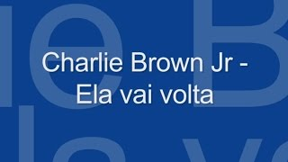 Charlie Brown Jr - Ela vai voltar