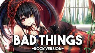 ★ Nightcore →「Bad Things」☆Rock Version☆ || Lyrics