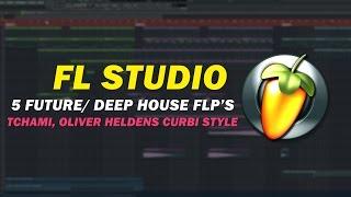 5 Free Future/Deep House FLP's (TCHAMI, OLIVER HELDENS, CURBI STYLE) [FREE FLP]