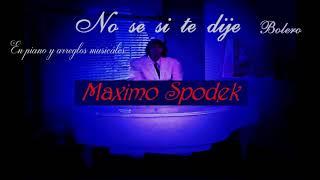 MAXIMO SPODEK, NO SE SI TE DIJE, BOLERO