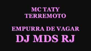 MC TATY TERREMOTO EMPURRA DE VAGAR (DJ MDS RJ)2012