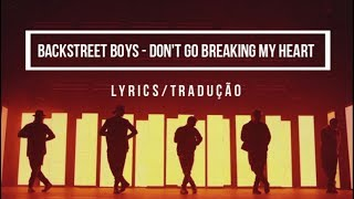 Backstreet Boys - Don't Go Breaking My Heart (LYRICS/TRADUÇÃO/LETRA)