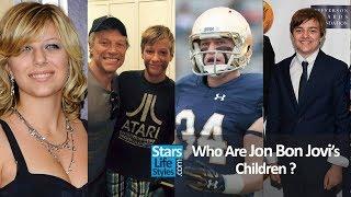 Who Are Jon Bon Jovi's Children ? [1 Daughter And 3 Sons] | Bon Jovi Singer