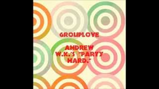 (HQ)GROUPLOVE covers Andrew W.K.s 'Party Hard' (A.V. CLUB)