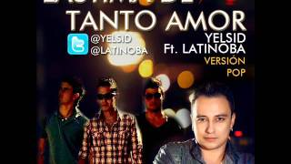 Lástima de tanto amor (Versión Pop) Yelsid Ft Latinoba