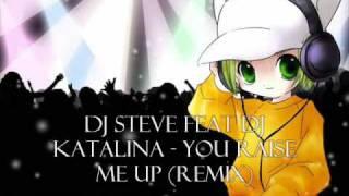 DJ Steve Feat DJ Katalina - You Raise Me Up (Remix)