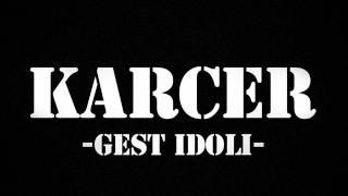Karcer - Gest Idoli HQ