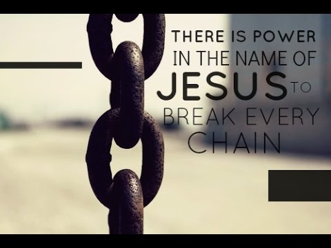 Break Every Chain - There is Power in the name of Jesus! Chords ...
