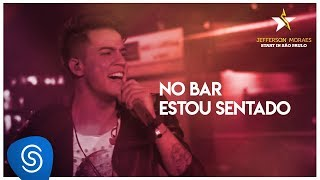 Jefferson Moraes - No Bar Estou Sentado (EP Jefferson Moraes) [Vídeo Oficial]