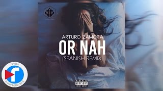 Or Nah - Arturo Zamora (Spanish Remix)
