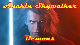 Anakin Skywalker Tribute: Demons