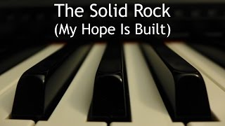 The Solid Rock (My Hope is Built on Nothing Less) - piano instrumental hymn with lyrics
