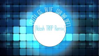Eiffel 65 - Blue (Adash TRAP Remix)
