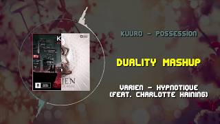KUURO - Possession VS Varien - Hypnotique (feat. Charlotte Haining) ~ [Duality Mashup]