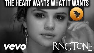 RINGTONE | Selena Gomez -  the heart wants what it wants