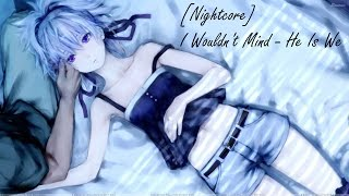 [Nightcore] I Wouldn't Mind - He Is We   YouToubeGirl