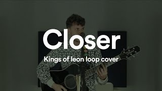 Kings of leon – Closer (live & loop cover)