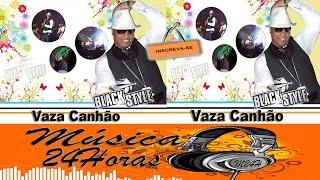 BLACK STYLE - VAZA CANHÃO - RELIQUIA