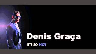 Denis Graça 2012 - It's So Hot feat. McMe (Publish. W&M Entertainment)