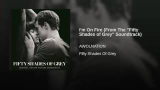 "I'm On Fire (From The ""Fifty Shades of Grey"" Soundtrack)"