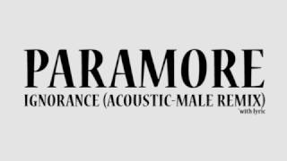 Paramore - Ignorance Lyric (Male Remix)