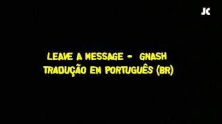 Leave a message -  Gnash Tradução PT/BR