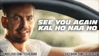 See you again , kal ho na ho mashup