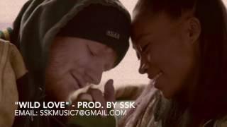 "🔥 Ed Sheeran X Rihanna X Yxng bane X Vianni Type Beat ""Wild Love"" Prod by SSK"