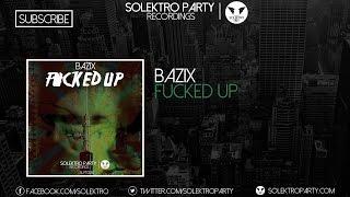 Bazix - Fucked Up (Original Mix)