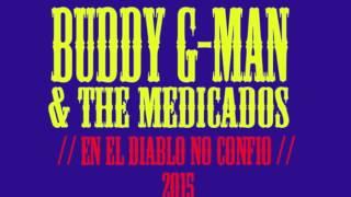 BUDDY G-MAN & THE MEDICADOS ( EN EL DIABLO NO CONFIO )