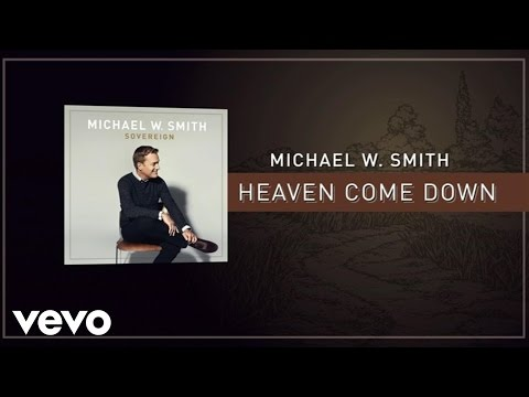 michael-w-smith-heaven-come-down-lyric-video-michaelwsmithvevo