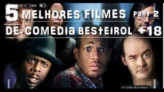 5 MELHORES FILMES DE COMEDIA BESTEIROL PARTE 2 (+18)