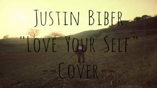 Justin Biber - Love Your Self (Cover)