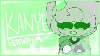 kanye | animation meme | happy birthday me
