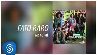 Mc Guimê - Fato Raro (Malhação - Viva a Diferença) [Áudio Oficial]