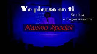 MAXIMO SPODEK, YO PIENSO EN TI