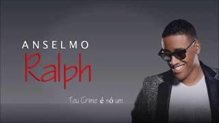 Anselmo Ralph - Teu Crime é só um (Letra)