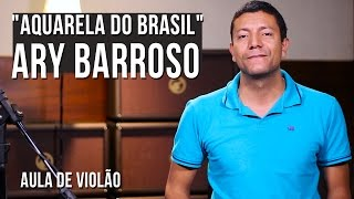 Aquarela Do Brasil Ary Barroso Cifra E Tablatura De Violao E