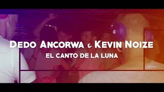 Dedo Ancorwa & Kevin Noize - El Canto de la Luna (radio edit)