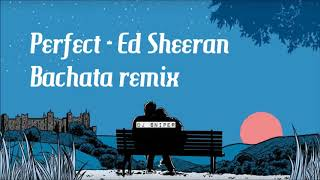 Ed Sheeran - Perfect  spanish version bachata remix