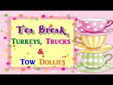 Tea Break Turkeys, Trucks & Tow Dollies