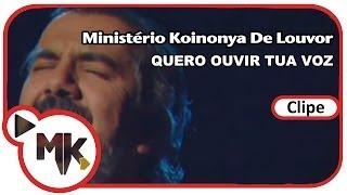 Ministério Koinonya de Louvor - Quero Ouvir Tua Voz (Clipe Oficial MK Music)