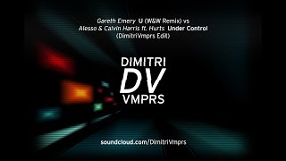 Gareth Emery - U (W&W Remix) vs Alesso & Calvin Harris ft. Hurts - Under Control (DimitriVmprs Edit)