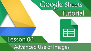 Google Sheets - Tutorial 06 - Advanced Image Insert and Formatting