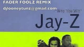 Jay-Z - Who You Wit (Fader Foolz Remix)