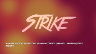 Hakuna Matata vs King Kong vs Under Control (Hardwell Mashup) [Strike Reboot]