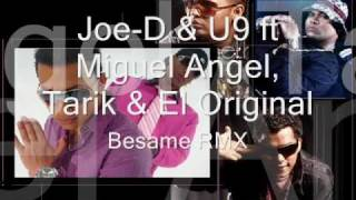 Joe-D & U9 ft Miguel Angel, Tarik & El Original - Besame RMX
