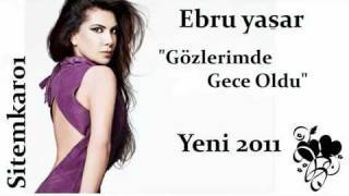 Ebru Yaşar -- Gözlerimde Gece Oldu _ Yeni 2011 - YouTube.mp4